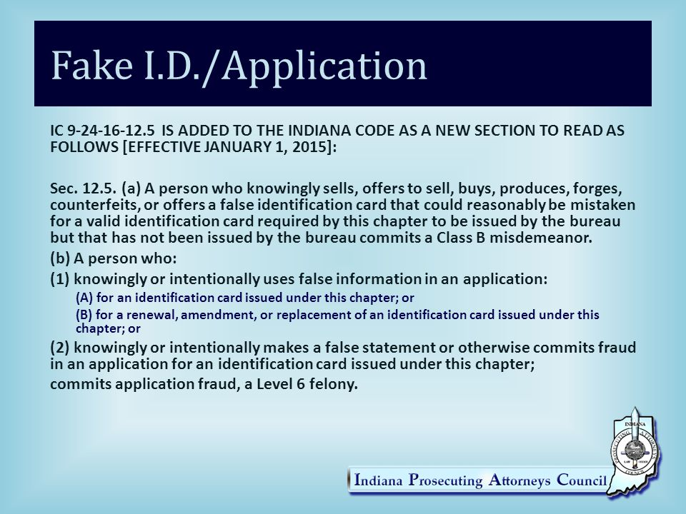 Fake I.D./Application IC 9-24-16-12.5 IS ADDED TO THE INDIANA CODE AS A NEW SECTION TO READ AS FOLLOWS [EFFECTIVE JANUARY 1, 2015]: